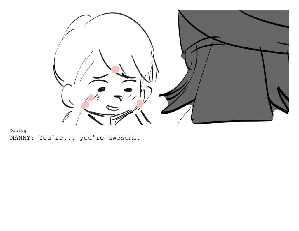 Dialog MANNY: You're... you're awesome.
