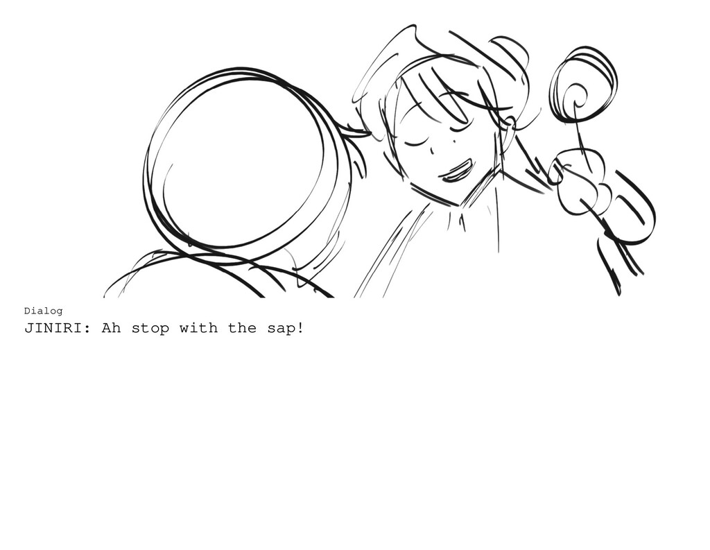 Dialog JINIRI: Ah stop with the sap!