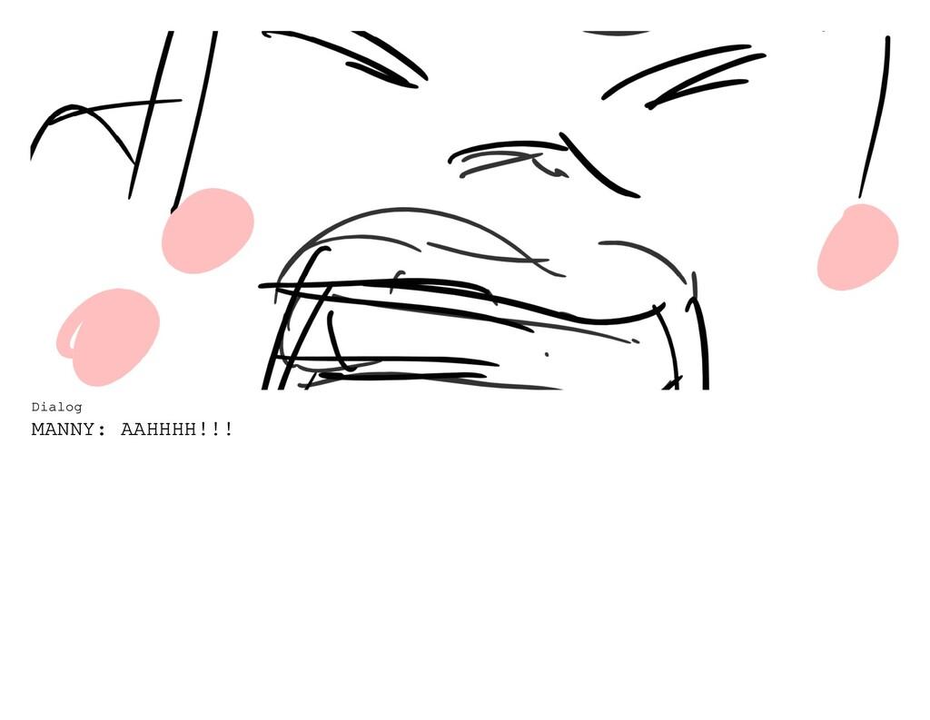 Dialog MANNY: AAHHHH!!!