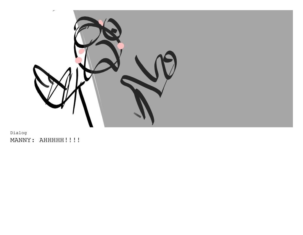 Dialog MANNY: AHHHHH!!!!
