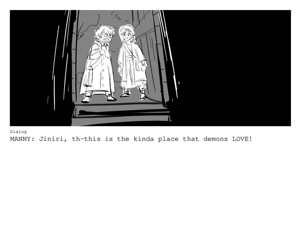 Dialog MANNY: Jiniri, th-this is the kinda plac...