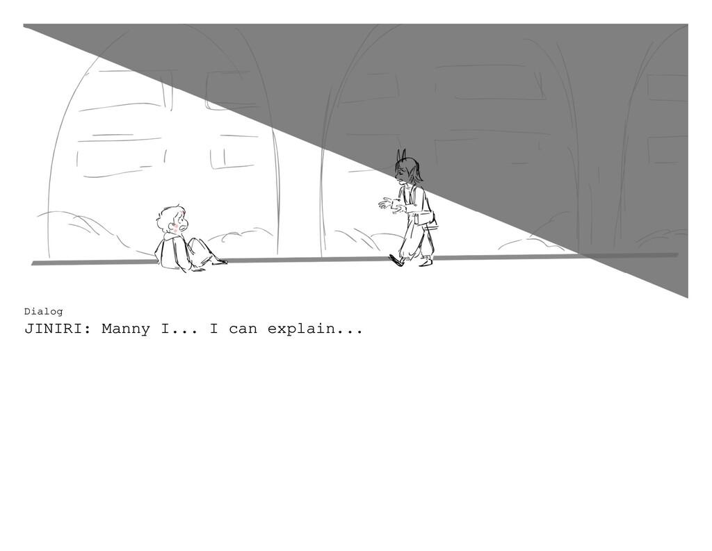 Dialog JINIRI: Manny I... I can explain...