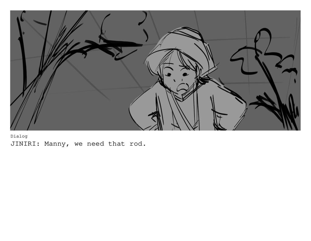 Dialog JINIRI: Manny, we need that rod.