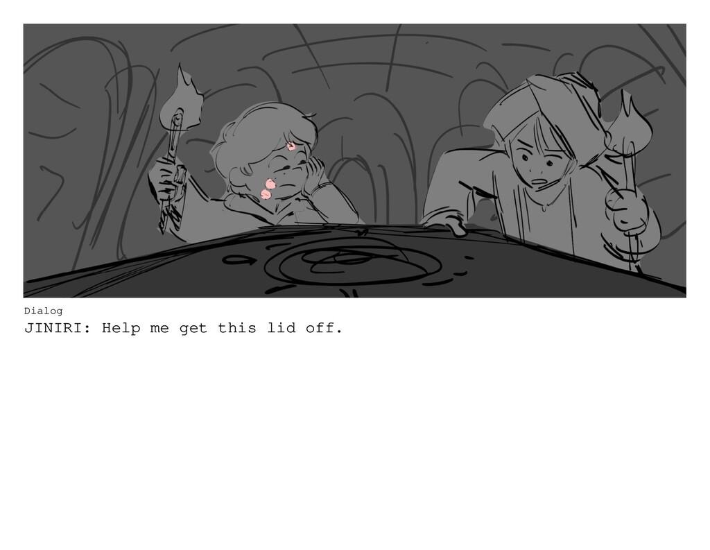 Dialog JINIRI: Help me get this lid off.