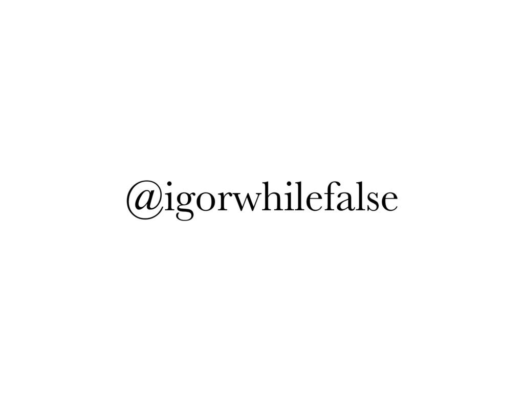 @igorwhilefalse