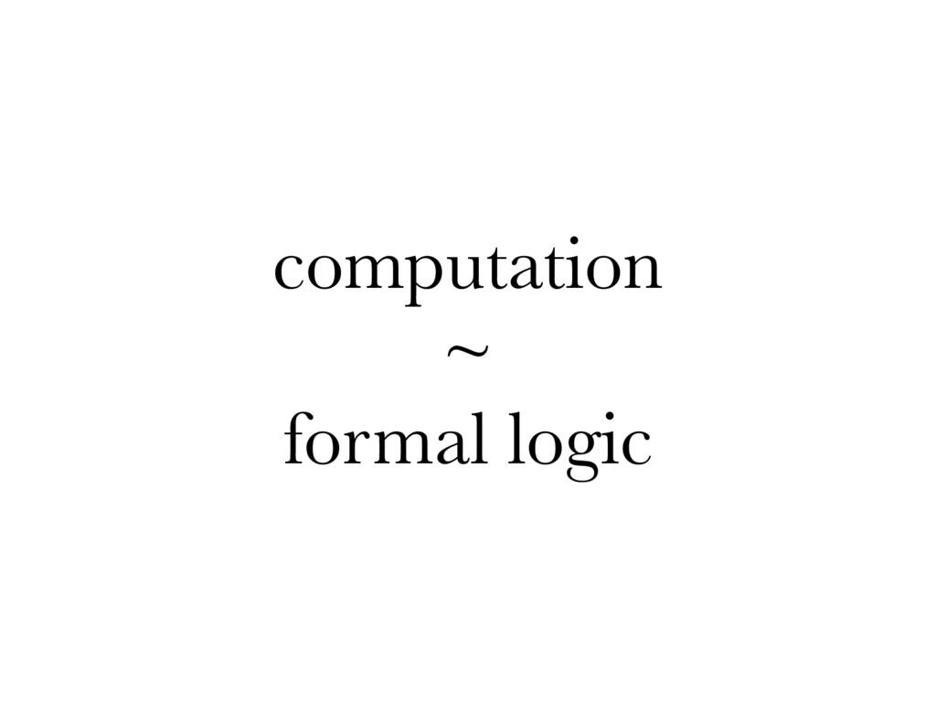 computation ~ formal logic