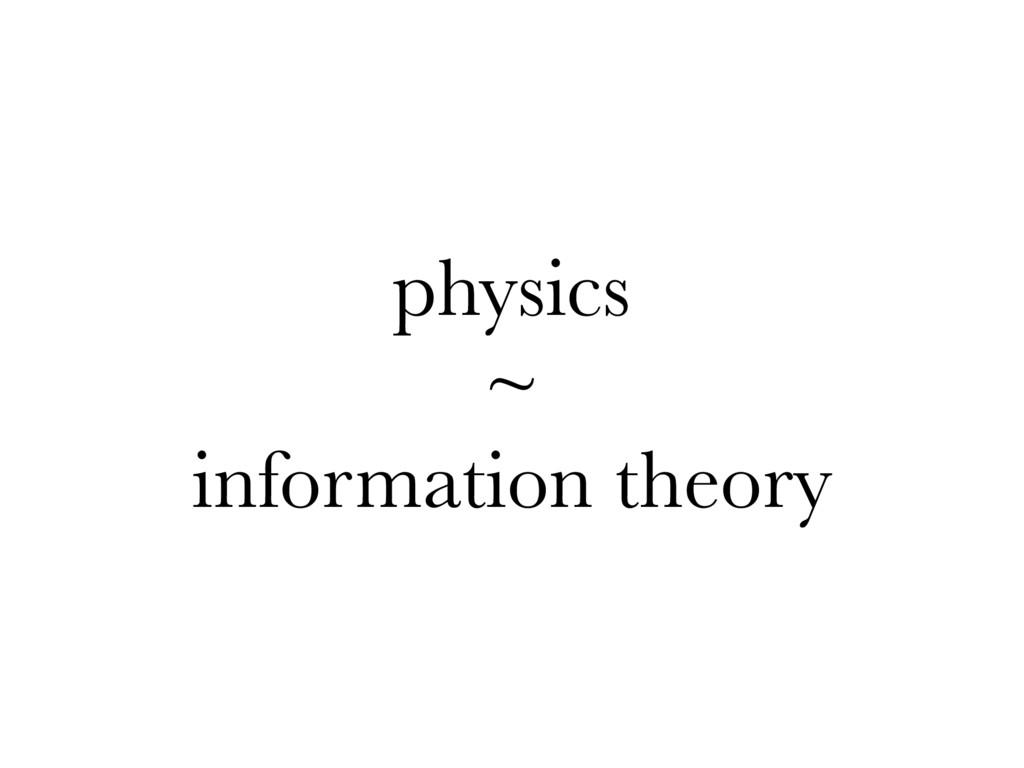 physics ~ information theory