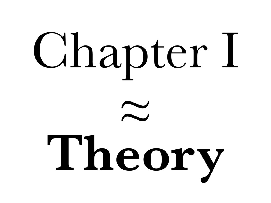Chapter I ≈ Theory
