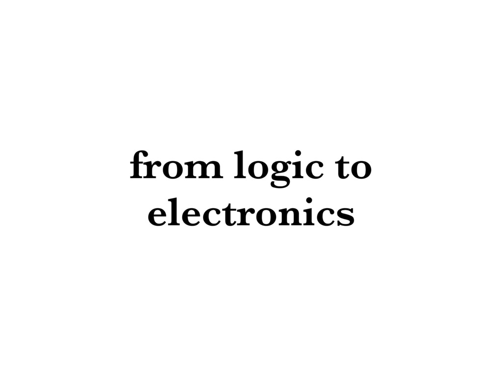 from logic to electronics