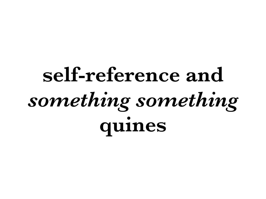 self-reference and something something quines