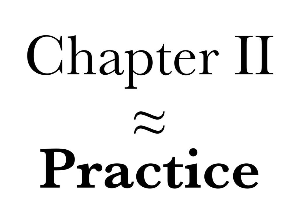 Chapter II ≈ Practice