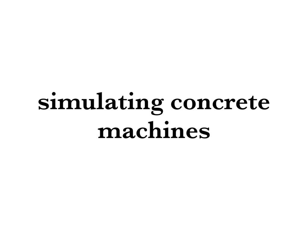 simulating concrete machines