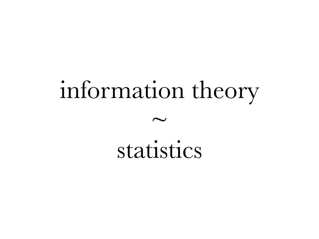 information theory ~ statistics