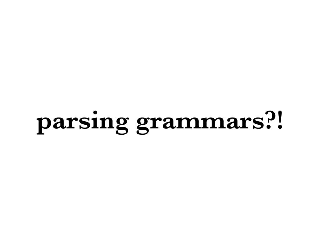 parsing grammars?!
