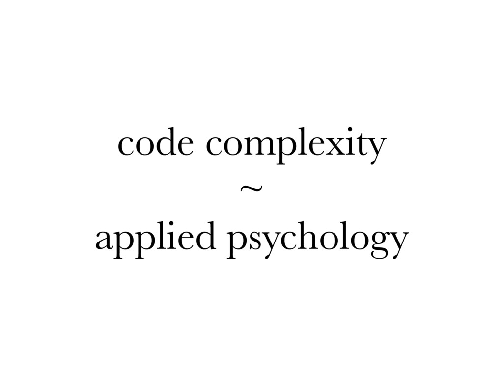 code complexity ~ applied psychology