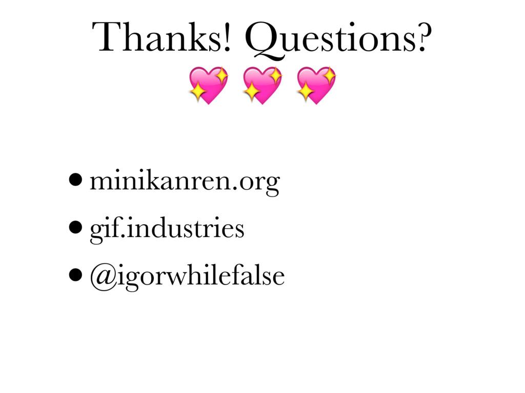 Thanks! Questions?    •minikanren.org •gif.indu...