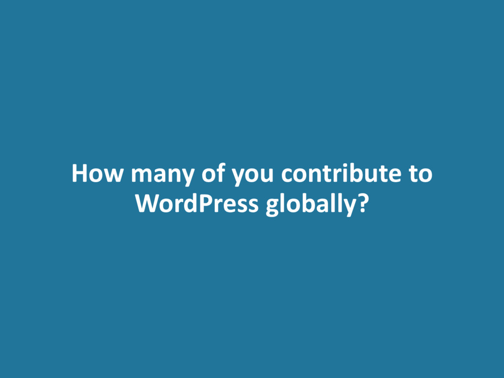 How many of you contribute to WordPress globall...