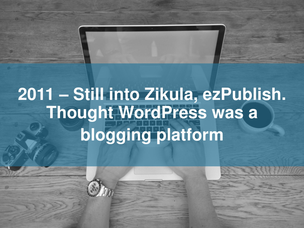 2011 – Still into Zikula, ezPublish. Thought Wo...