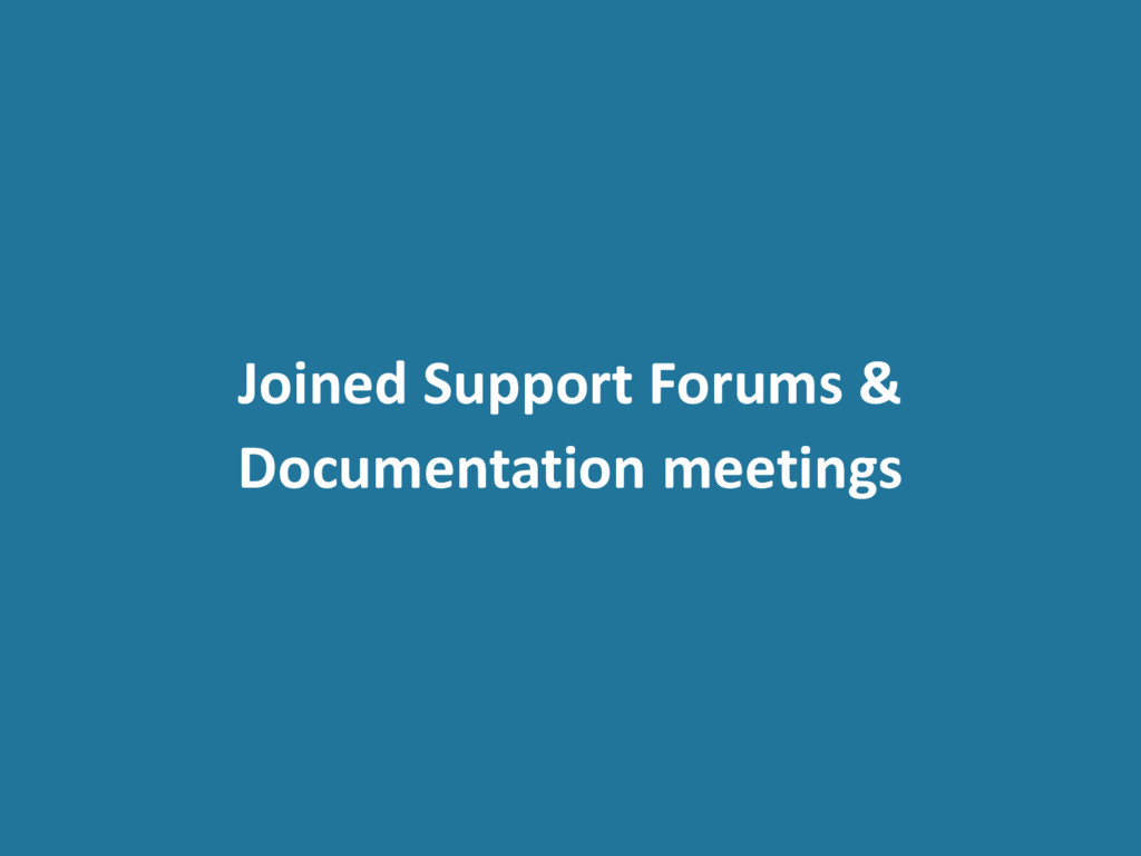 Joined Support Forums & Documentation meetings