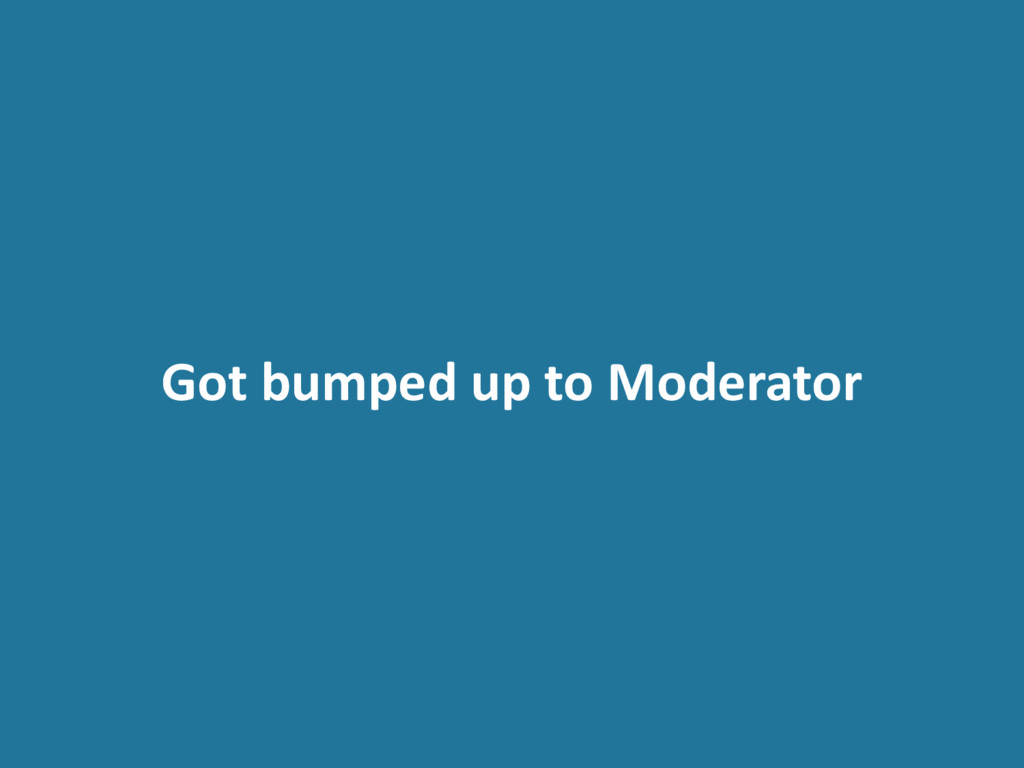 Got bumped up to Moderator