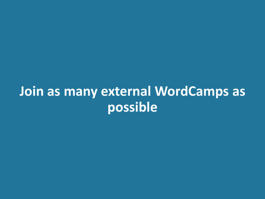Join as many external WordCamps as possible
