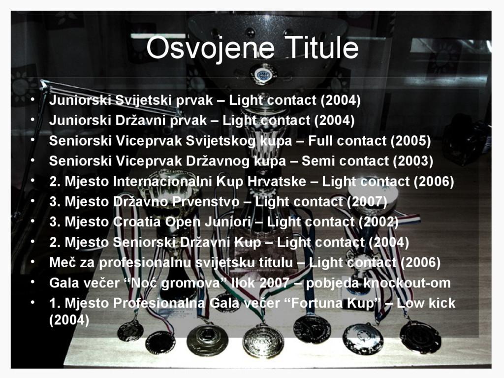 Osvojene Titule • Juniorski Svijetski prvak – L...