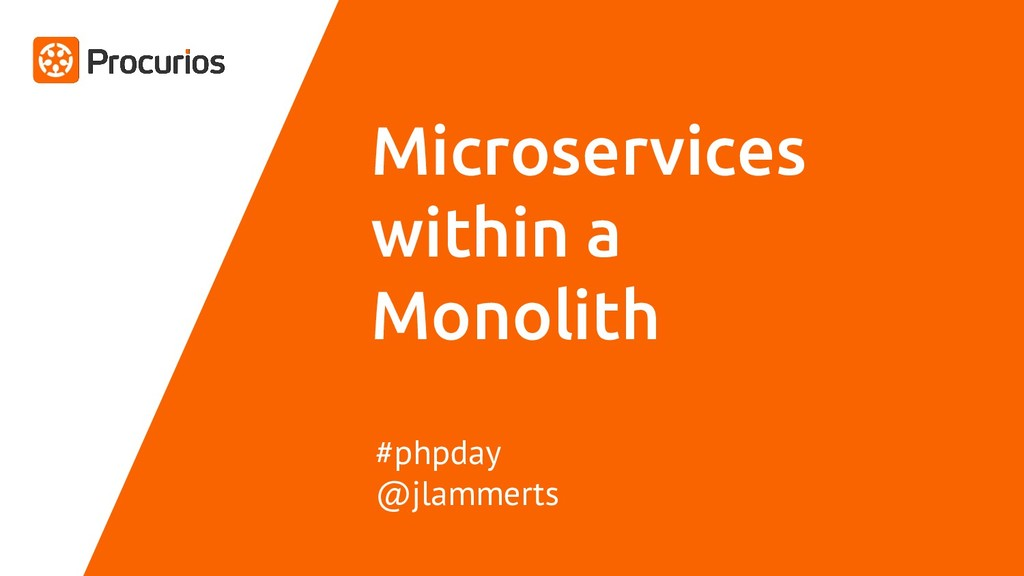 Microservices within a Monolith #phpday @jlamme...