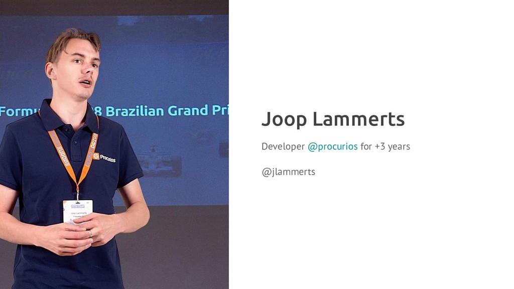Joop Lammerts Developer @procurios for +3 years...
