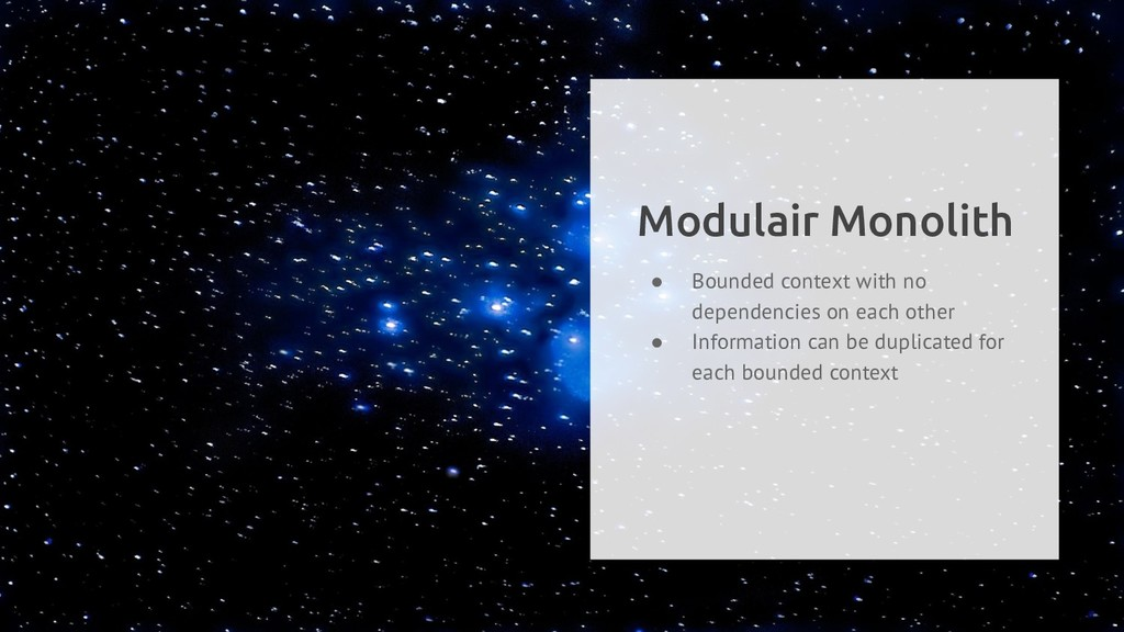 Modulair Monolith ● Bounded context with no dep...
