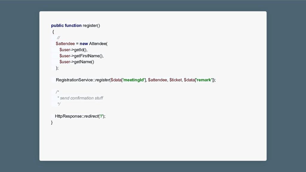 public function register() { // $attendee = new...