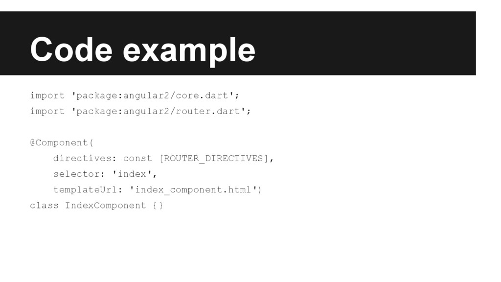 Code example import 'package:angular2/core.dart...