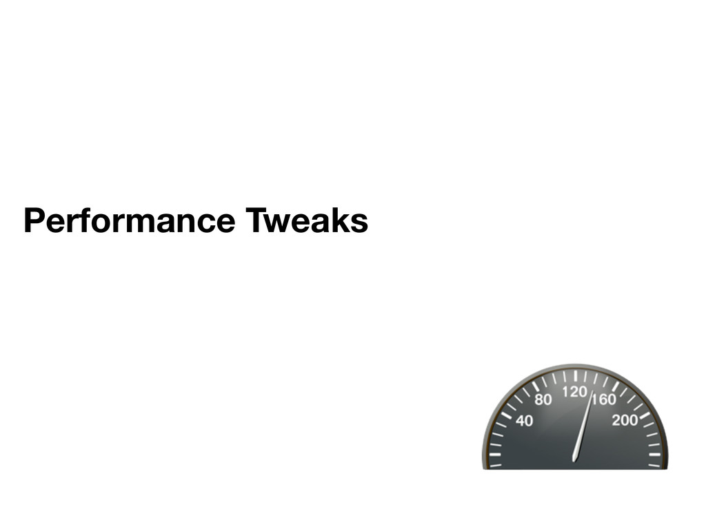 Performance Tweaks