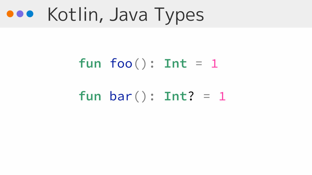Kotlin, Java Types fun foo(): Int = 1 fun bar()...