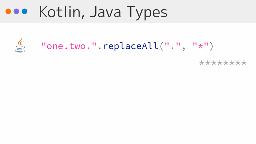 """Kotlin, Java Types """"one.two."""".replaceAll(""""."""", """"..."""