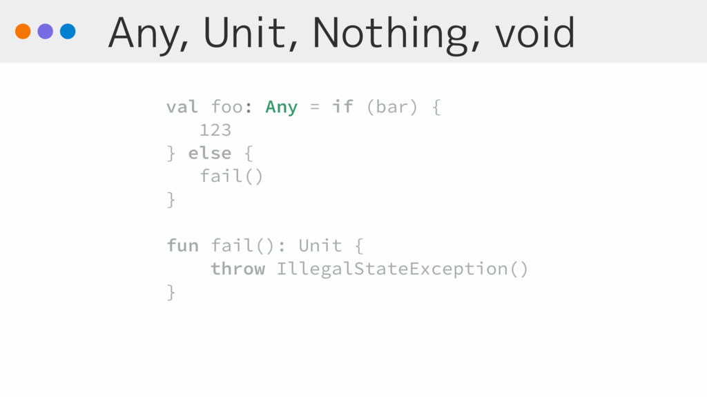 Any, Unit, Nothing, void val foo: Any = if (bar...