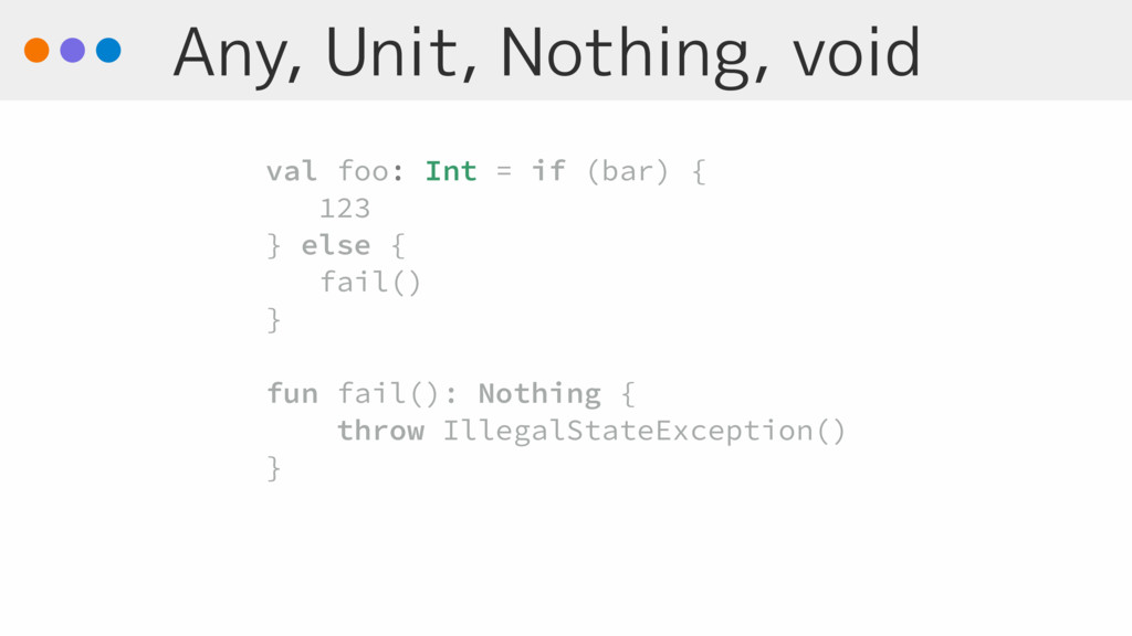 Any, Unit, Nothing, void val foo: Int = if (bar...