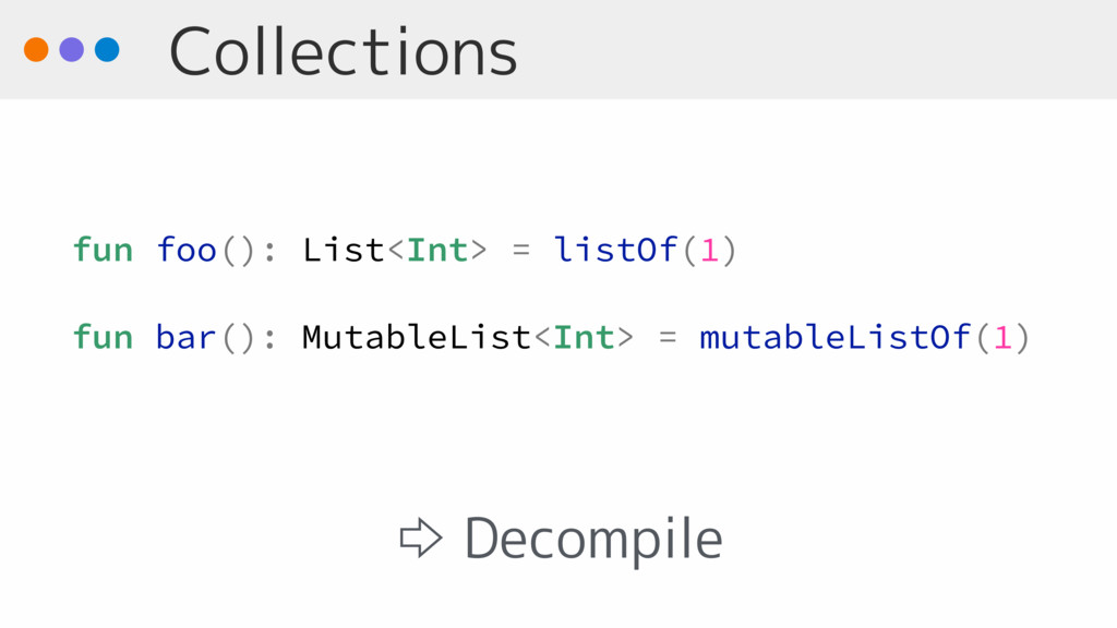 Collections fun foo(): List<Int> = listOf(1) fu...