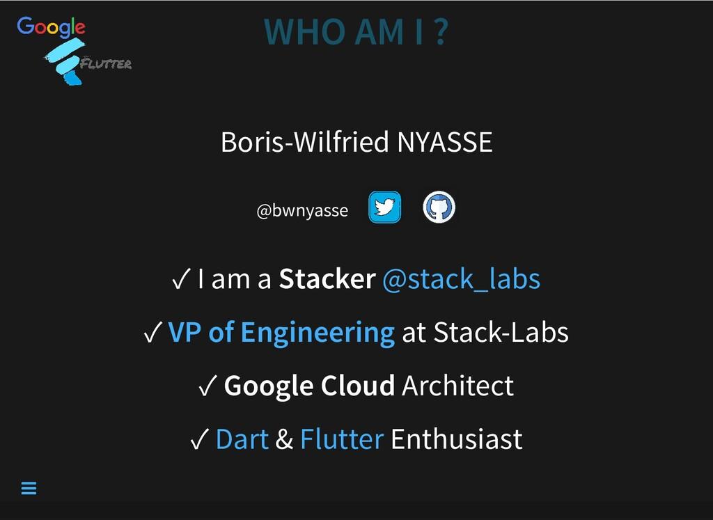 WHO AM I ? WHO AM I ? Boris-Wilfried NYASSE @bw...