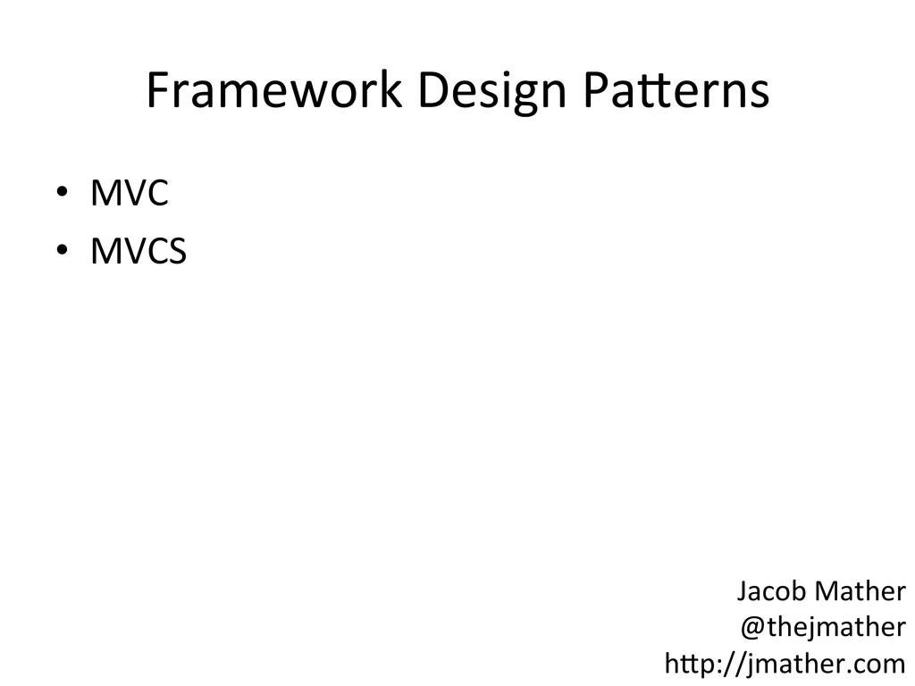 Framework Design Pa-erns  • MVC  •...