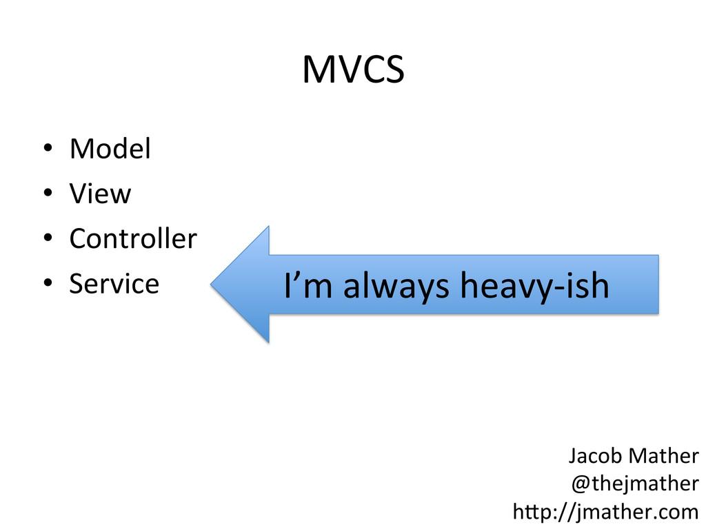 MVCS  • Model  • View  • Controller...