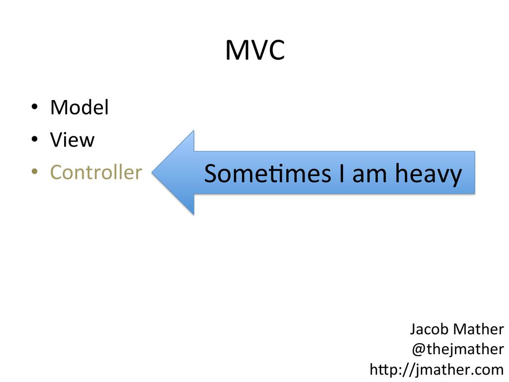 MVC  • Model  • View  • Controller...