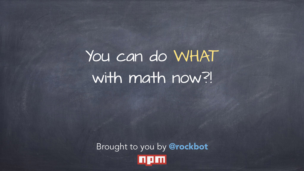 You can do WHAT with math now?! Brought to you ...