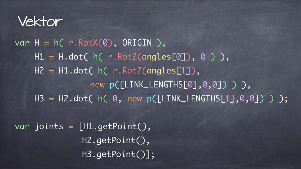 var H = h( r.RotX(0), ORIGIN ), H1 = H.dot( h( ...