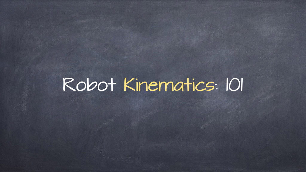 Robot Kinematics: 101