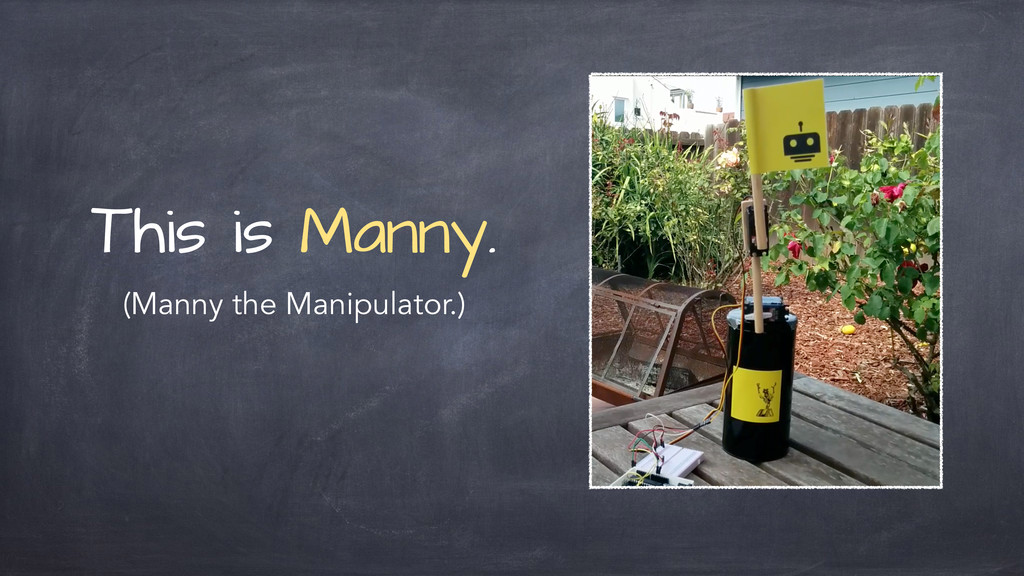 This is Manny. (Manny the Manipulator.)