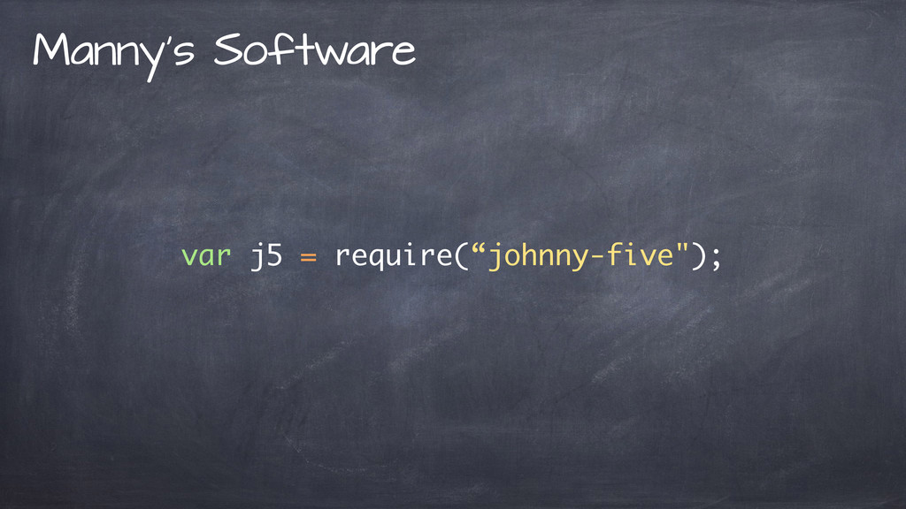 "var j5 = require(""johnny-five""); Manny's Softwa..."