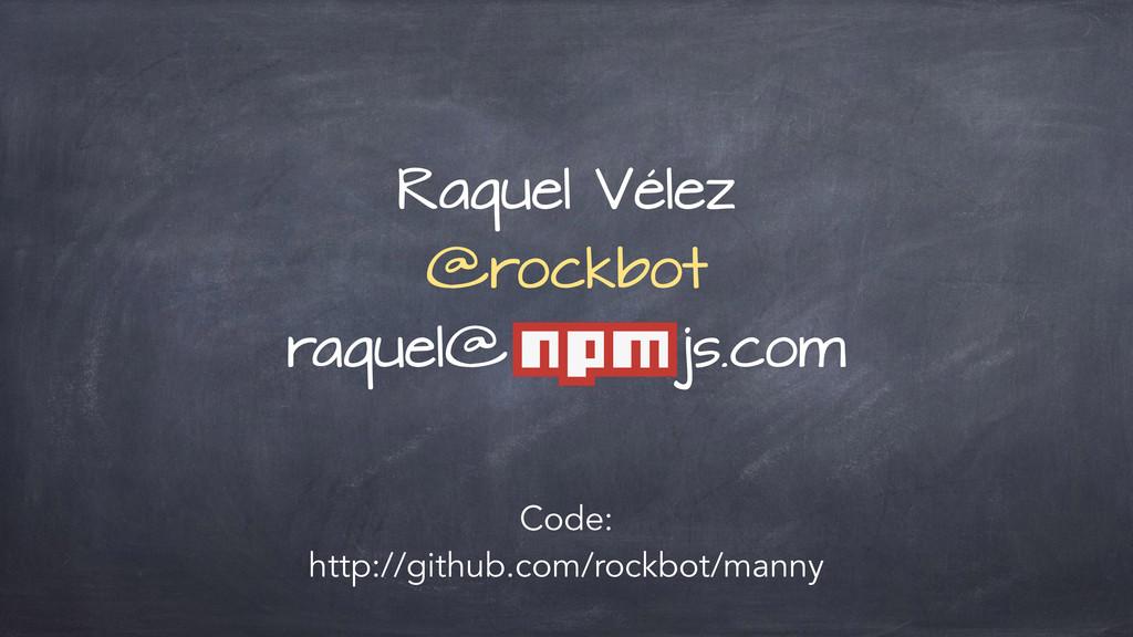 Raquel Vélez @rockbot raquel@ js.com Code: http...