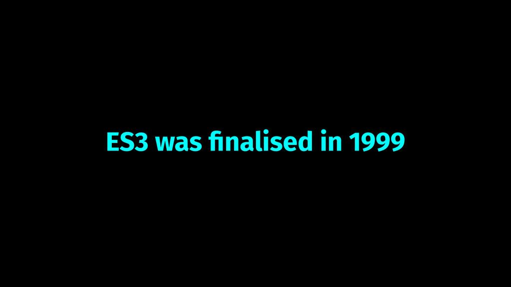 ES3 was finalised in 1999