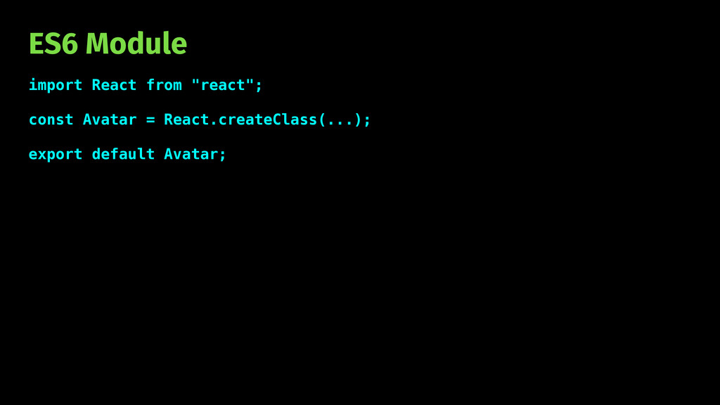 "ES6 Module import React from ""react""; const Ava..."