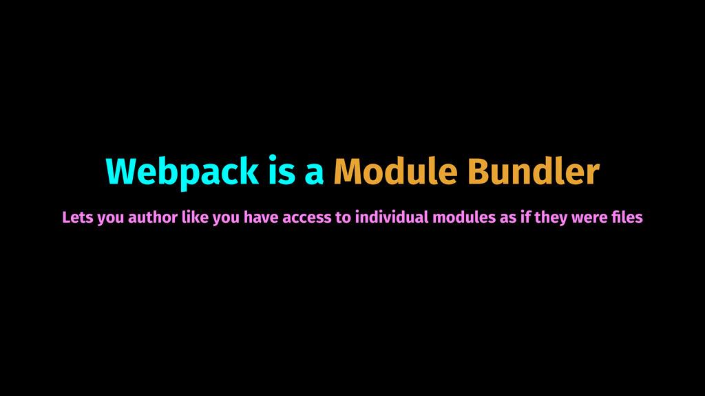Webpack is a Module Bundler Lets you author lik...